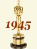 1945 (18th) Academy Award Overview